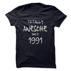 Totally Awesome Since 1991 T Shirts, Hoodies. Get it now ==► https://www.sunfrog.com/Birth-Years/Totally-Awesome-Since-1991.html?57074 $19