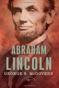 Abraham Lincoln (The American Presidents Series: The 16th President, 1861-1865) by George S. McGovern. $17.76. 208 pages. Publication: December 23, 2008. Publisher: Times Books; First Edition, 2nd Printing edition (December 23, 2008)