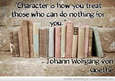 Character Is How You Treat Those Who Can Do Nothing For You picture created by Peaceluvmusic. Image tagged with: Beautiful, Inspirational, Life, Advice, character, who you are and was added on 2014-01-01 15:02:06.