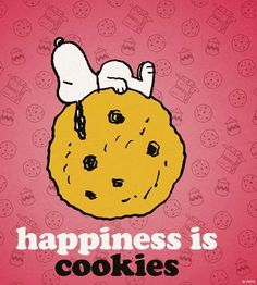 """Happiness is cookies"" quote and cartoon via www.Facebook.com/Snoopy"