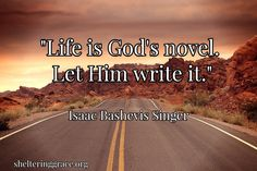 """""""#Life is God's novel. Let Him write it."""" - Isaac Bashevis Singer #quotes"""