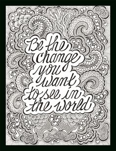 """Print saying """"Be the change you want to see in the world"""" Hand Lettering and Zen Doodle by Bonnie Lynn Demanche"""