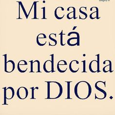 *My home and my family are blessed by God. #frasesdebendicion