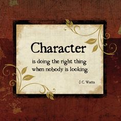 Character is doing the right thing while nobody is looking
