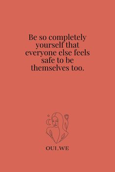 me quotes quot;Be so completely yourself that everyone else feels safe to be themselves too. This Is Us Quotes, Self Love Quotes, Words Quotes, Wise Words, Quotes To Live By, Me Quotes, Beauty Quotes, Hang On Quotes, Feeling Great Quotes