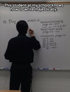 It's funny because it says student, but the writing clearly says Mr.<<<<<this is not why its funny. its funny cause he writes like the fucking lord of the rings font ON A WHITE BOARD! Funny Shit, 9gag Funny, The Funny, Funny Stuff, Memes Humor, Amazing Handwriting, Photo Humour, Funny Quotes, Funny Memes