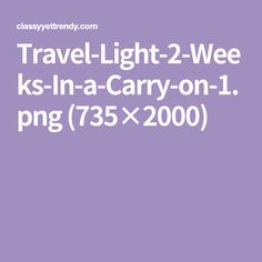 Travel-Light-2-Weeks-In-a-Carry-on-1.png (735×2000)