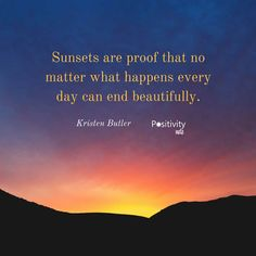 Sunsets are proof that no matter what happens every day can end beautifully. #KristenButler #positivitynote #upliftingyourspirit