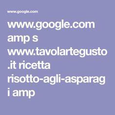 www.google.com amp s www.tavolartegusto.it ricetta risotto-agli-asparagi amp