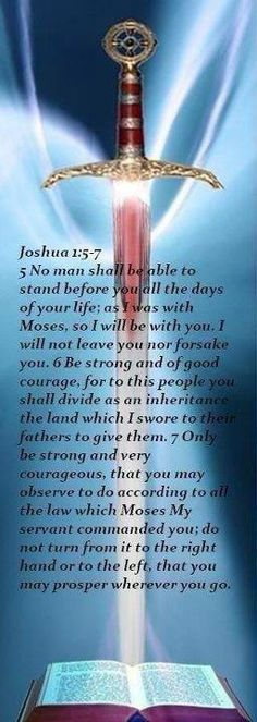 JOSHUA  1: 5-7 Many years now the Lord has been speaking this to me.