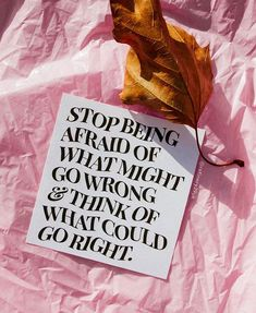 Stop being afraid of what might go wrong & think of what could go right Quotes Thoughts, Mood Quotes, Positive Quotes, Motivational Quotes, Inspirational Quotes, The Words, Cool Words, Pretty Words, Beautiful Words