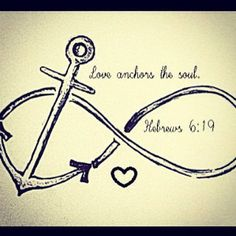 Love anchors the soul. Gonna get this when I turn 18