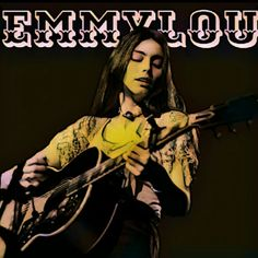 .. But you're supposed to be feeling good.. Miss Emmylou Harris