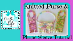 Craft Life ~ How to knit a purse or phone sleeve on your Rainbow Loom
