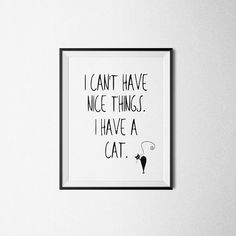 I can't have nice things. I have a cat. Instant download, wall art, Printable Art, Digital, home wall art, nursery, quote, BUY 1 GET 1 FREE