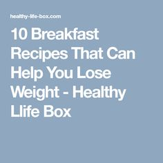 10 Breakfast Recipes That Can Help You Lose Weight - Healthy Llife Box