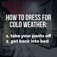 Let's get a cache of supplies and stay in all winter long. We could roll around and talk and laugh for weeks.