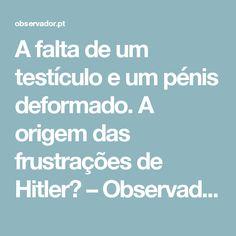 A falta de um testículo e um pénis deformado. A origem das frustrações de Hitler? – Observador