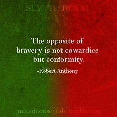 "[Image: A square base, half green and half red, with the header ""Slytherdor."" White text: ""The opposite of bravery is not cowardice but conformity. -Robert Anthony""]"