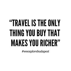 Travel is the only thing you buy that makes you richer. Travel Quotes, Budapest, Make It Yourself, Explore, Living Room, How To Make, Stuff To Buy, Instagram, Home Living Room