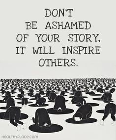 Quote on mental health stigma - Don't be ashamed of your story, it will inspire…