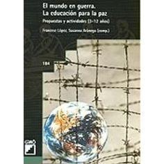 El mundo en guerra: Educación para la paz: propuestas y actividades (3-12 años) |