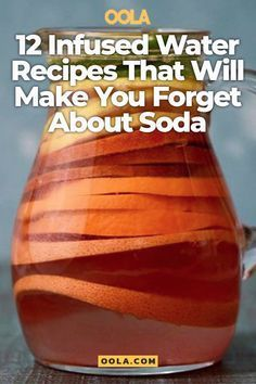 12 Infused Water Recipes That Will Make You Forget About Drinking Soda - Oola.com