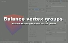 Blender Addon List: Addon: Balance Vertex Groups
