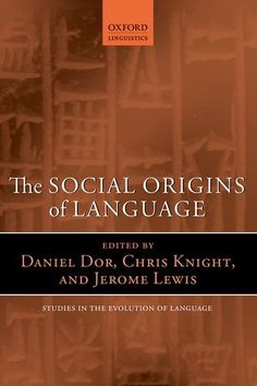 The social origins of language / edited by Daniel Dor, Chris Knight, and Jerome Lewis - Oxford : Oxford University Press, 2014