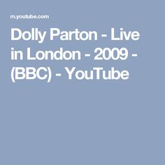 Dolly Parton - Live in London - 2009 - (BBC) - YouTube