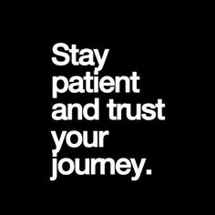 Stay Patient and Trust Your Journey life quotes quotes positive quotes quote inspiring instagram quotes