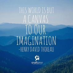 This world is but a canvas to our imagination - Henry David Thoreau #ArtQuotes #ArtIsLife #QuoteOfTheDay #Craftamo