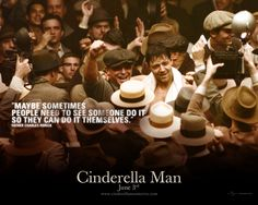 You beat this guy easy last time… He ain't the same guy ~ Cinderella Man (2005)