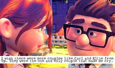"""""""I wish there were more couples like Carl and Ellie from Up. They were the one and only couple that made me cry."""""""