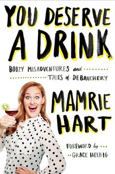 """It's finally here! Mamrie Hart, the star of """"You Deserve A Drink"""" on YouTube, has announced the next part of her world domination plan: her book! 