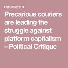 Precarious couriers are leading the struggle against platform capitalism – Political Critique