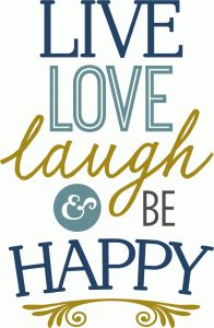 Live Love Laugh Be Happy Phrase Wordart Silhouette Design