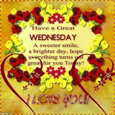 Have a great Wednesday I Love You good morning wednesday hump day wednesday quotes good morning quotes happy wednesday good morning wednesday wednesday quote happy wednesday quotes beautiful wednesday quotes Wednesday Morning Greetings, Wednesday Hump Day, Blessed Wednesday, Happy Wednesday Quotes, Good Morning Wednesday, Wacky Wednesday, Morning Quotes Images, Good Morning Inspirational Quotes, Good Night Quotes