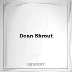 Dean Shrout: Page about Dean Shrout #member #website #sysoon #about
