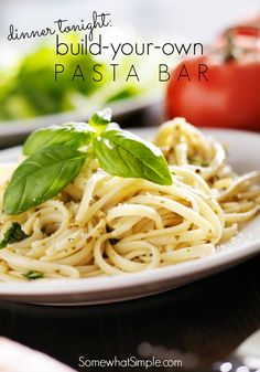 Build Your Own Pasta Bar - Makes For an Easy Dinner