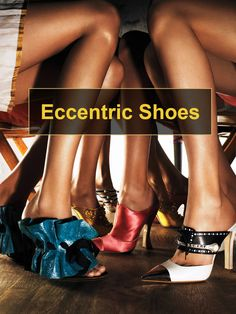 Eccentric Shoes. Would You Wear Them?