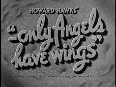 Movie title screen from the film 'Only angels have wings' directed by Howard Hawks, starring Cary Grant, Jean Arthur and Rita Hayworth.