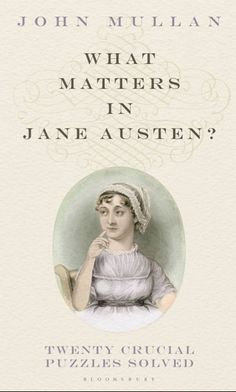 "Book Review ""What Matters in Jane Austen?: Twenty Crucial Puzzles Solved"" by John Mullan"
