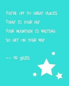 The mountain is waiting!  Dr Seuss