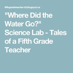"""Where Did the Water Go?"" Science Lab - Tales of a Fifth Grade Teacher"
