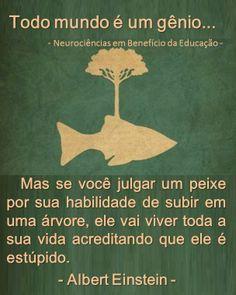 Todo mundo é um gênio www.facebook.com/NeurocienciasEmBeneficioDaEducacao