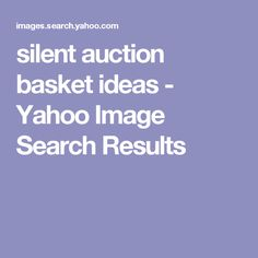 silent auction basket ideas - Yahoo Image Search Results