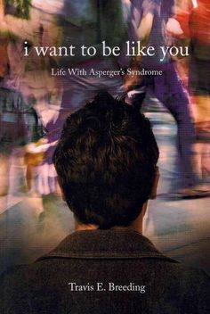 I Want to Be Like You: Life With Asperger's Syndrome