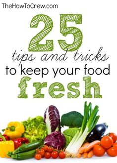 How-To Keep Your Food Fresh Longer from www.TheHowToCrew.com.  25 tips and tricks to lengthen the life of your fresh food! #tips #howto #produce #food