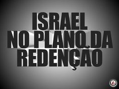 Israel no Plano da Redenção – EBP em Foco - EBDWeb